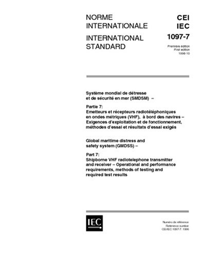 IEC 61097-7 Ed. 1.0 b:1996, Global maritime distress and safety system (GMDSS) - Part 7: Shipborne VHF radiotelephone transmitter and receiver - ... methods of testing and required test (Vhf Receivers)