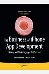 The Business of iPhone App Development: Making and Marketing Apps that Succeed Paperback