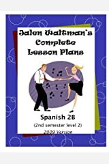 Jalen Waltman's Complete Spanish Lesson Plans Spanish 2B: Second Semester Level 2 High School Spanish Paperback