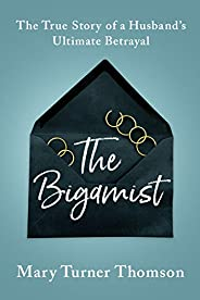The Bigamist: The True Story of a Husband's Ultimate Betr