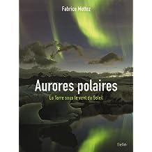 Aurores polaires (Les) La Terre sous le vent du Soleil