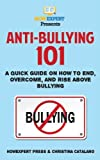img - for Anti-Bullying 101: A Quick Guide on How to End, Overcome, and Rise Above Bullying book / textbook / text book
