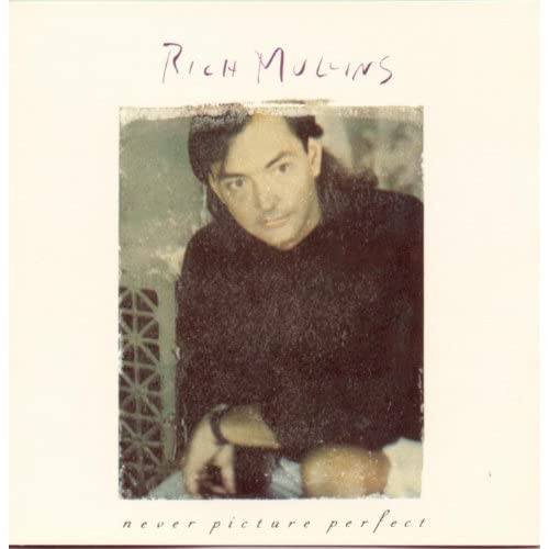 Rich Mullins - Never Picture Perfect (1989)