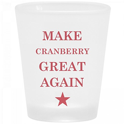 Political Make Cranberry Great Again: Frosted Shot Glass