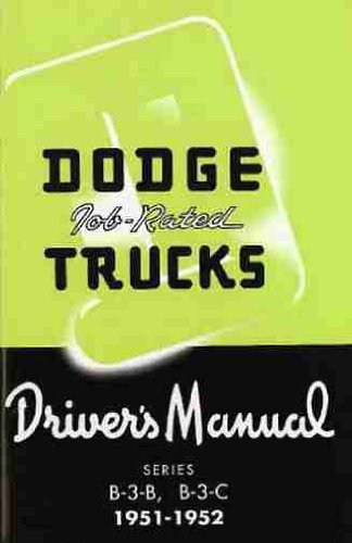 """1951 & 1952 DODGE TRUCK & PICKUP OWNERS INSTRUCTION & OPERATING MANUAL - GUIDE For """"B-3"""" Series Job Rated Trucks including the B-3-B and B-3-C Models, gas and diesel Trucks, Power Wagon, Stake, Van, Forward Control, 4X4. 51 52"""