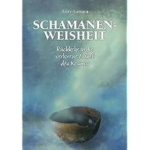 Schamanenweisheit: Rückkehr in die verlorene Einheit des Kosmos (German Edition)