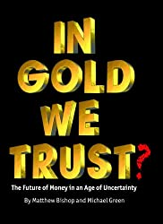 IN GOLD WE TRUST? The Future of Money in an Age of Uncertainty