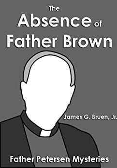 The Absence of Father Brown (Father Petersen Mysteries) by [Bruen Jr., James G.]