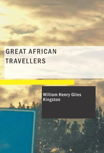 Read Online Great African Travellers: From Mungo Park to Livingstone and Stanley PDF