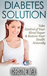 Diabetes Solution: Take Control of Your Blood Sugar & Restore Your Health Naturally (Natural Health & Natural Cures Series) (English Edition)