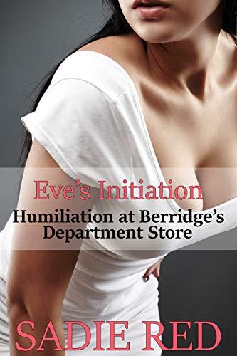 - Eve's Initiation (Humiliation at Berridge's Department Store Book 5)