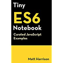 Tiny ES6 Notebook: Curated JavaScript Examples (Tiny Notebook Book 3)