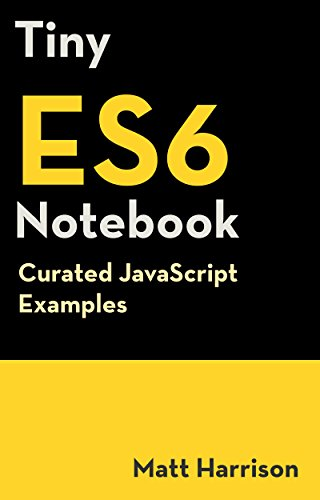Download for free Tiny ES6 Notebook: Curated JavaScript Examples