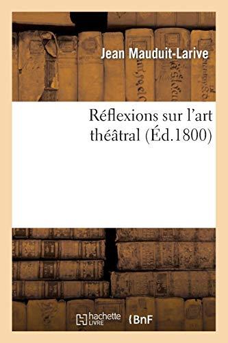 Réflexions sur l'art théâtral (Arts) por MAUDUIT-LARIVE-J