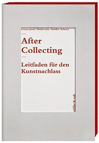 After Collecting: Leitfaden für den Kunstnachlass