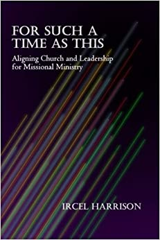 For Such A Time As This: Aligning Church and Leadership for Missional Ministry