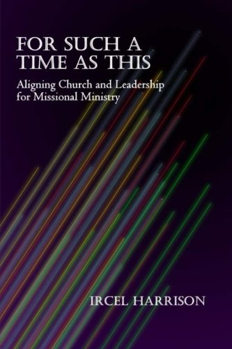 For Such A Time As This: Aligning Church and Leadership for Missional Ministry PDF