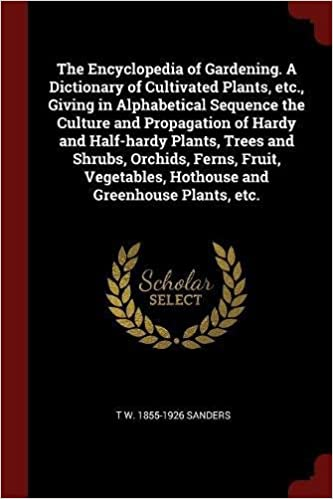 Book The Encyclopedia of Gardening. A Dictionary of Cultivated Plants, etc., Giving in Alphabetical Sequence the Culture and Propagation of Hardy and ... Hothouse and Greenhouse Plants, etc.
