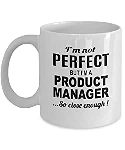 Not Perfect But I Am A Product Manager Coffee Mug - Birthday Gag Gifts for Dad Mom Aunt Uncle Brother Sister Friends - Amazing Gift Coffee Tea Cup White 11oz Ceramic