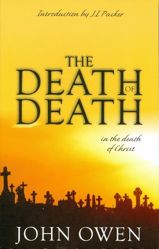The Death of Death in the Death of Christ: A Treatise in Which the Whole Controversy about Universal Redemption is Fully Discussed
