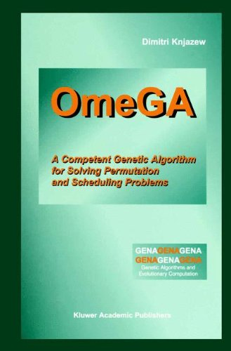 OmeGA: A Competent Genetic Algorithm for Solving Permutation and Scheduling Problems (Genetic Algorithms and Evolutionary Computation) by Springer
