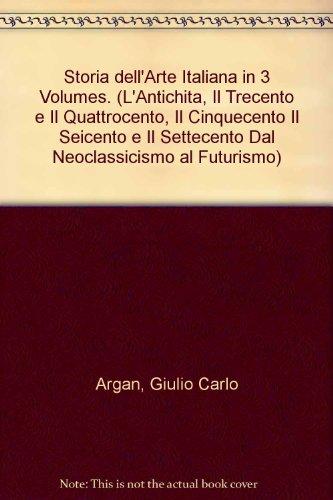 Storia Dellarte Italiana In 3 Volumes   Lantichita  Il Trecento E Il Quattrocento  Il Cinquecento Il Seicento E Il Settecento Dal Neoclassicismo Al Futurismo
