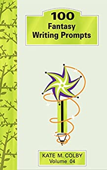 100 Fantasy Writing Prompts (Fiction Ideas Vol. 4) by [Colby, Kate M.]