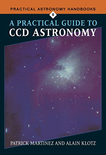 A Practical Guide to CCD Astronomy (Practical Astronomy Handbooks Book 8)