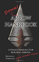 The Dowel Arrow Handbook: A Pocket Resource for Building Arrows With Wooden Dowels