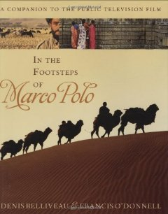 In the Footsteps of Marco Polo: A Companion to the Public Television Film [Hardcover] [2008] 1St Edition Ed. Denis Belliveau, Francis O'Donnell ebook