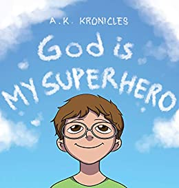 God Is My Superhero by [Kronicles, A.K.]