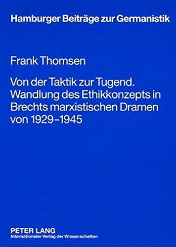 Von der Taktik zur Tugend. Wandlung des Ethikkonzepts in Brechts marxistischen Dramen von 1929-1945 (Hamburger Beiträge zur Germanistik) (German Edition)