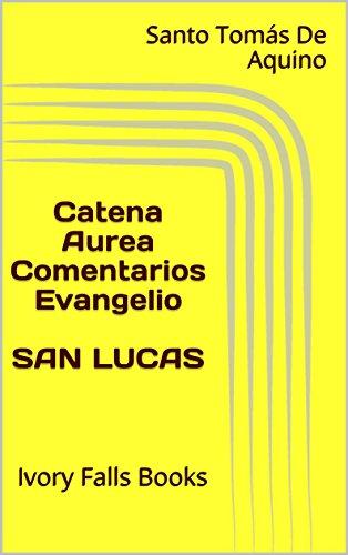 catena-aurea-comentarios-evangelio-san-lucas-spanish-edition