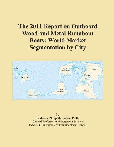 (The 2011 Report on Outboard Wood and Metal Runabout Boats: World Market Segmentation by City)