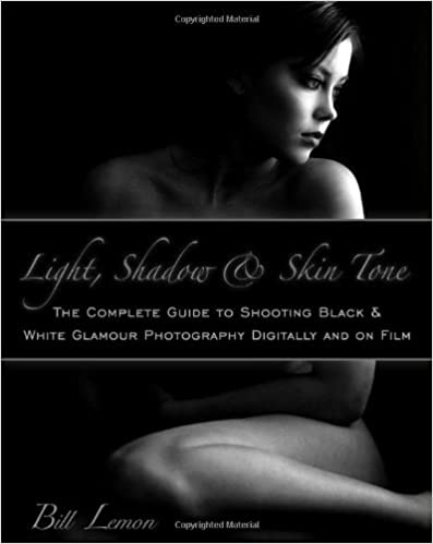 Book Light, Shadow & Skin Tone: The Complete Guide to Shooting Black & White Glamour Photography Both Digitally and on Film by Bill Lemon (1-Jun-2010)