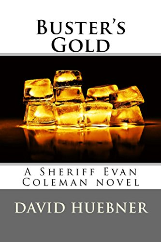 Buster's Gold: A Sheriff Evan Coleman novel (Evan Coleman, Sheriff of Saguaro County Book - Buster Gold