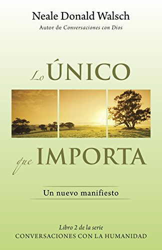Lo unico que importa: (The Only Thing That Matters--Spanish-language Edition) (Conversaciones Con La Humanidad) (Spanish Edition) by Vintage Espanol