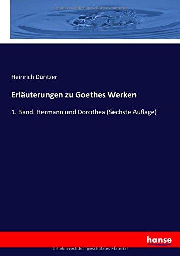 Read Online Erläuterungen zu Goethes Werken: 1. Band. Hermann und Dorothea (Sechste Auflage) (German Edition) pdf epub
