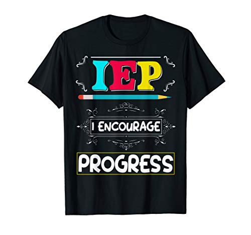 IEP I Encourage Progress Education Teacher Special Shirt (Teaching Ap Statistics For The First Time)