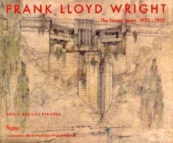 Read Online Frank Lloyd Wright: The Heroic Years: 1920-1932 PDF
