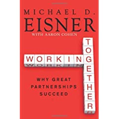 Michael D. Eisner y Aaron Cohen – Working Together: Why Great Partnerships Succeed