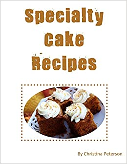 Specialty Cake Recipes After Every Title Of 36 There Is A Note Page For You To Make Comments Assortment Oatmeal Orange Prune Pumpkin