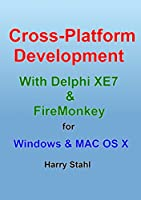 Cross Platform Development with Delphi XE7 & FireMonkey for Windows & MAC OS X