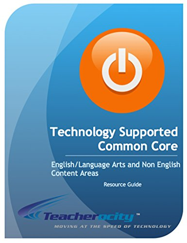 Technology Supported Common Core: English Language Arts and Non English Subject Areas Resource Guide