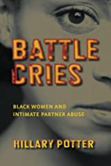 Battle Cries: Black Women and Intimate Partner Abuse by Hillary Potter (2008-11-01) Paperback