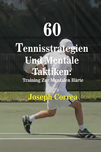 60 Tennisstrategien Und Mentale Taktiken: Training Zur Mentalen Härte (German Edition) by Finibi Inc