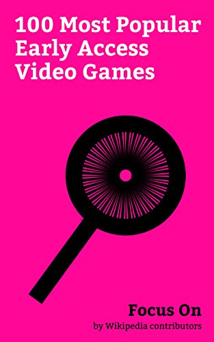 (Focus On: 100 Most Popular Early Access Video Games: Early Access, Minecraft, Ark: Survival Evolved, PlayerUnknown's Battlegrounds, Torment: Tides of Numenera, ... Die, We Happy Few, Rust (video game),)
