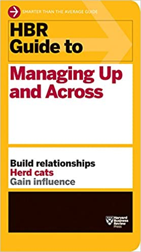 image for HBR Guide to Managing Up and Across (HBR Guide Series)