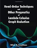 Head-Order Techniques and Other Pragmatics of Lambda Calculus Graph Reduction, Nikos B. Troullinos, 1612337570