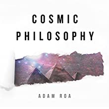 Cosmic Philosophy: A Month in the Light Audiobook by Adam Roa Narrated by Adam Roa